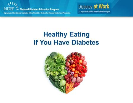 Healthy Eating If You Have Diabetes. Discussion Topics Why have a meal plan? Eating healthy with diabetes.