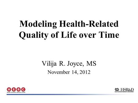Vilija R. Joyce, MS November 14, 2012 Modeling Health-Related Quality of Life over Time.