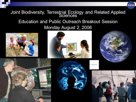 Joint Biodiversity, Terrestrial Ecology and Related Applied Sciences Education and Public Outreach Breakout Session Monday August 2, 2006.
