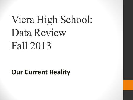 Viera High School: Data Review Fall 2013 Our Current Reality.