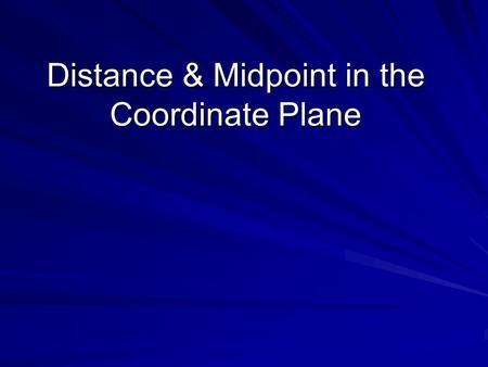Distance & Midpoint in the Coordinate Plane. Coordinate Plane x-axis (Independent) y-axis (Dependent) Quad. I ( +, +) Quad. II ( -, +) Quad. III ( -,