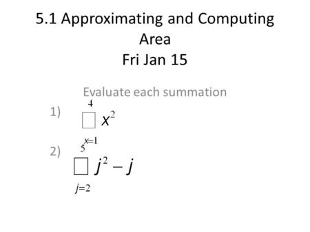 5.1 Approximating and Computing Area Fri Jan 15