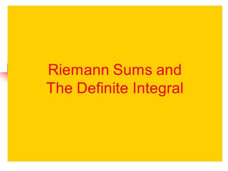 Riemann Sums and The Definite Integral. time velocity After 4 seconds, the object has gone 12 feet. Consider an object moving at a constant rate of 3.