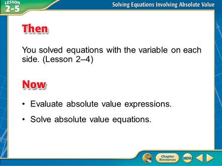 Then/Now You solved equations with the variable on each side. (Lesson 2–4) Evaluate absolute value expressions. Solve absolute value equations.