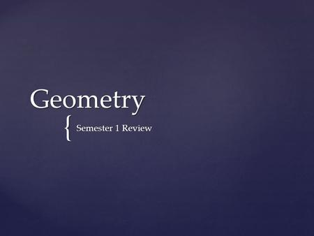{ Geometry Semester 1 Review.  There are two ways to do graph an equation that is listed in STANDARD FORM.  1. Rearrange the equation into y-intercept.