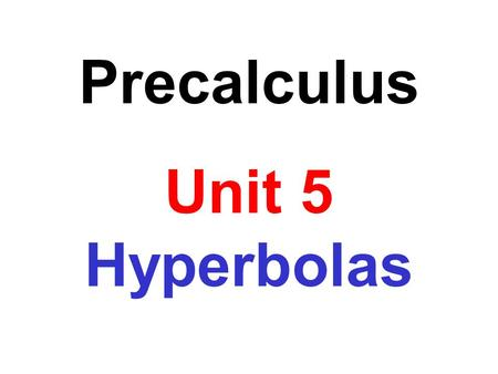 Precalculus Unit 5 Hyperbolas. A hyperbola is a set of points in a plane the difference of whose distances from two fixed points, called foci, is a constant.