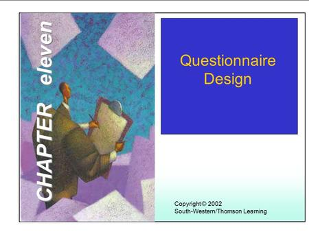 Learning Objectives Copyright © 2002 South-Western/Thomson Learning Questionnaire Design CHAPTER eleven.