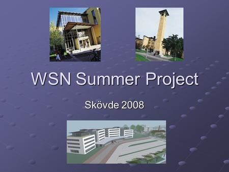WSN Summer Project Skövde 2008. Welcome ! Presentations Project overview and aim Objectives, tasks and constraints Setting the time plan Remaining admin.