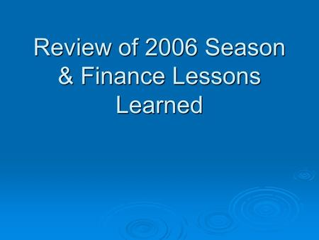 Review of 2006 Season & Finance Lessons Learned. 2006 Stats for Resources for SA  2006 began with significant initial attack and large fire activity.