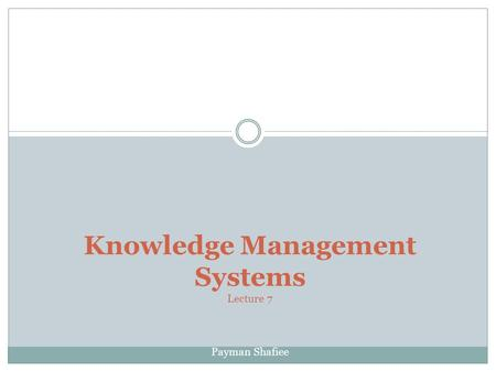 Knowledge Management Systems Lecture 7 Payman Shafiee.