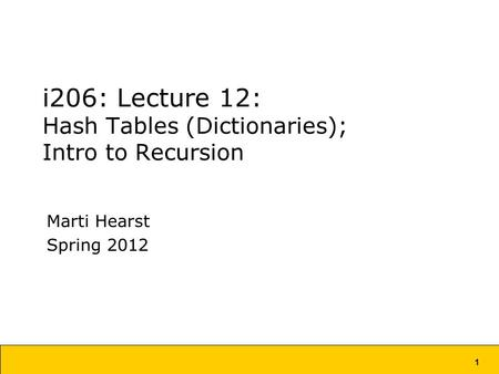 1 i206: Lecture 12: Hash Tables (Dictionaries); Intro to Recursion Marti Hearst Spring 2012.