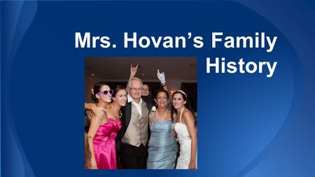 Mrs. Hovan's Family History. My Nationalities: ½ Polish ¼ Italian ¼ Lebanese.