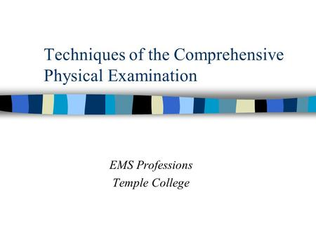 Techniques of the Comprehensive Physical Examination EMS Professions Temple College.