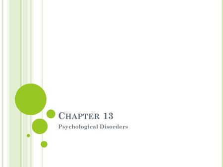 C HAPTER 13 Psychological Disorders. U NDERSTANDING P SYCHOLOGICAL D ISORDERS Psychopathology —scientific study of the origins, symptoms, and development.