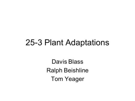 25-3 Plant Adaptations Davis Blass Ralph Beishline Tom Yeager.