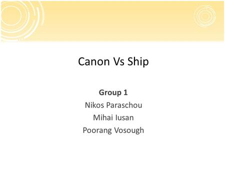 Canon Vs Ship Group 1 Nikos Paraschou Mihai Iusan Poorang Vosough.