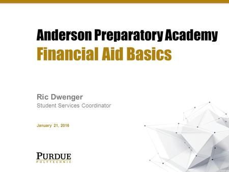 Financial Aid Basics Ric Dwenger Student Services Coordinator January 21, 2016.