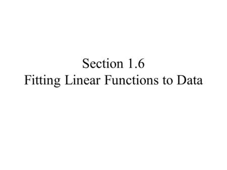 Section 1.6 Fitting Linear Functions to Data. Consider the set of points {(3,1), (4,3), (6,6), (8,12)} Plot these points on a graph –This is called a.