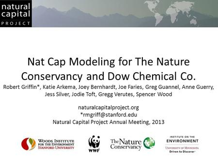 Nat Cap Modeling for The Nature Conservancy and Dow Chemical Co. Robert Griffin*, Katie Arkema, Joey Bernhardt, Joe Faries, Greg Guannel, Anne Guerry,