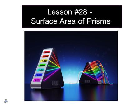 Lesson #28 - Surface Area of Prisms. 1) Area of a Circle 6 cm A=  r 2 =  (6cm) 2 Area of a Triangle 3 m 4 m 5 m A=bh 2 =(4m)(3m) 2 =6 m 2 =36  cm 2.