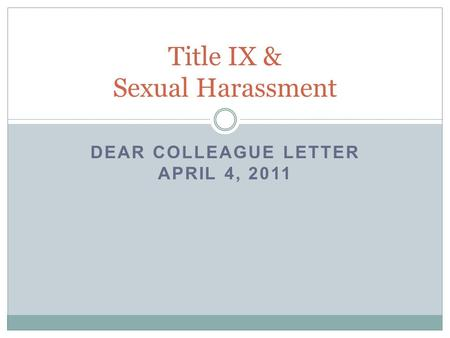 DEAR COLLEAGUE LETTER APRIL 4, 2011 Title IX & Sexual Harassment.
