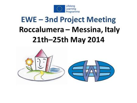 EWE – 3nd Project Meeting Roccalumera – Messina, Italy 21th–25th May 2014.