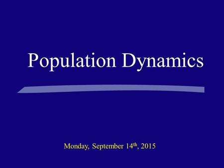 Population Dynamics Monday, September 14 th, 2015.