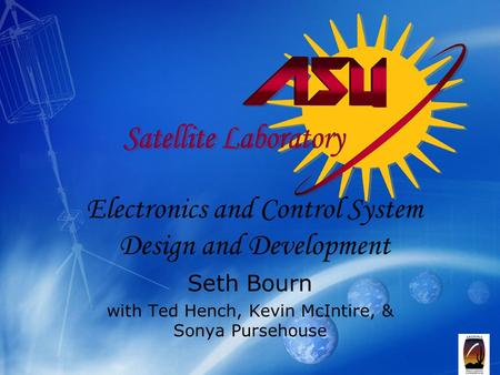 Electronics and Control System Design and Development Seth Bourn with Ted Hench, Kevin McIntire, & Sonya Pursehouse.
