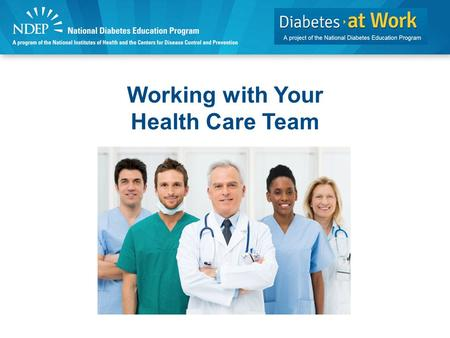 Working with Your Health Care Team. Discussion Topics Diabetes health care team. Controlling diabetes and its complications.