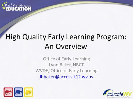High Quality Early Learning Program: An Overview Office of Early Learning Lynn Baker, NBCT WVDE, Office of Early Learning