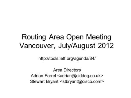 Routing Area Open Meeting Vancouver, July/August 2012  Area Directors Adrian Farrel Stewart Bryant.