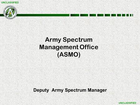 UNCLASSIFIED Deputy Army Spectrum Manager Army Spectrum Management Office (ASMO)