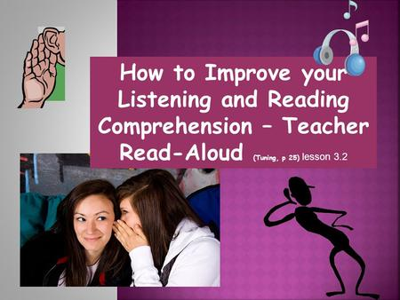 How to Improve your Listening and Reading Comprehension – Teacher Read-Aloud (Tuning, p 25) lesson 3.2.