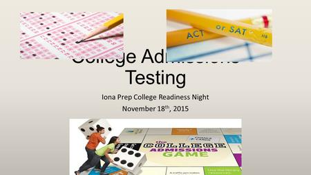 College Admissions Testing Iona Prep College Readiness Night November 18 th, 2015.