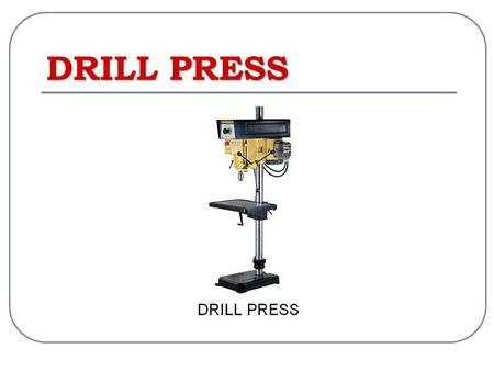 DRILL PRESS. 1. Belt cover 2. Speed control High speed for soft materials, such as wood. Low speed for hard materials, such as metal. 3. Chuck & chuck.
