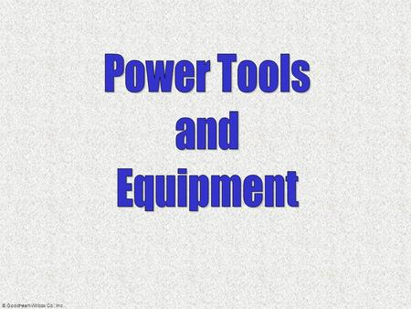 © Goodheart-Willcox Co., Inc.. Power Tools and Equipment  Power tools  tools driven by compressed air, electricity, or pressurized liquid  Shop equipment.