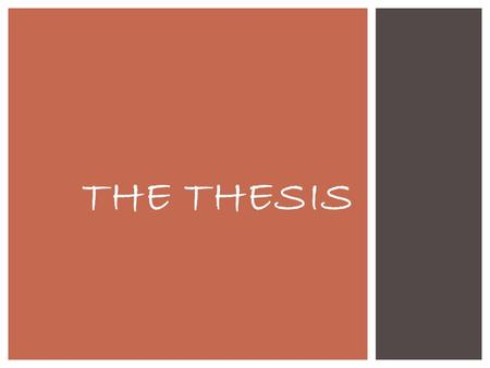 THE THESIS.  Presents your opinions or thoughts on a subject or an issue. You cannot write an essay without one.  Must contain a subject + an opinion.