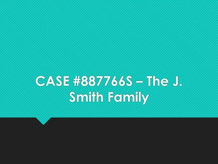 CASE #887766S – The J. Smith Family. The J. Smith Family  James and Judy Smith  Expecting third child  Judy is in her forties  Pregnancy considered.