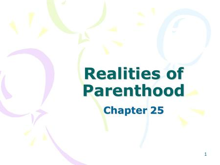 1 Realities of Parenthood Chapter 25. 2 Skills for Parenting List some stresses and conflicts that are related to the arrival of a new child.