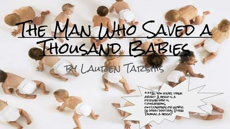 The Man Who Saved a Thousand Babies by Lauren Tarshis ***As you read, think about: A hero is a person who is courageous, outstanding, or noble. In what.