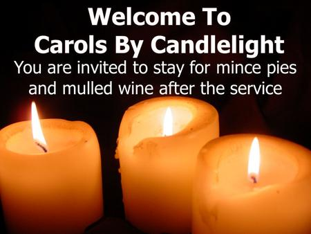 You are invited to stay for mince pies and mulled wine after the service.