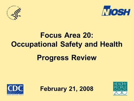 Focus Area 20: Occupational Safety and Health Progress Review February 21, 2008.