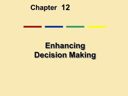 12 Chapter Enhancing Decision Making. Decision Making and Information Systems Business value of improved decision making Improving hundreds of thousands.