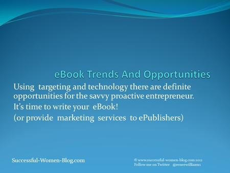 Using targeting and technology there are definite opportunities for the savvy proactive entrepreneur. It's time to write your eBook! (or provide marketing.