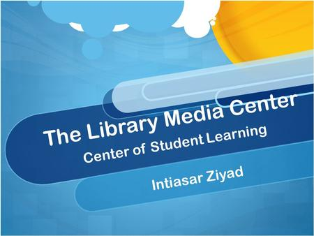 The Library Media Center Center of Student Learning Intiasar Ziyad.