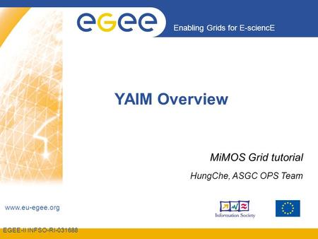 EGEE-II INFSO-RI-031688 Enabling Grids for E-sciencE www.eu-egee.org YAIM Overview MiMOS Grid tutorial HungChe, ASGC OPS Team.