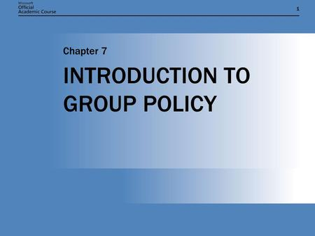 11 INTRODUCTION TO GROUP POLICY Chapter 7. Chapter 7: INTRODUCTION TO GROUP POLICY2 WHAT CAN YOU DO WITH GROUP POLICY?  Control the user environment.