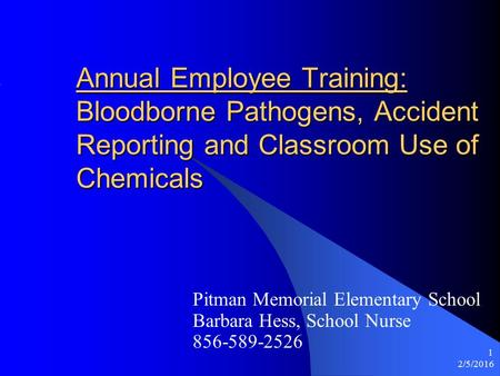 2/5/2016 1 Annual Employee Training: Bloodborne Pathogens, Accident Reporting and Classroom Use of Chemicals Pitman Memorial Elementary School Barbara.