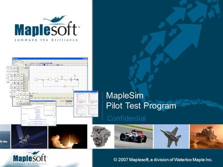 CONFIDENTIAL © 2007 Maplesoft, a division of Waterloo Maple Inc. Confidential MapleSim Pilot Test Program.