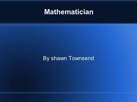 Mathematician By shawn Townsend. Nicole ores Oresme, he was of lowly birth at excelled at school where he was taught by famous jean burden became a young.